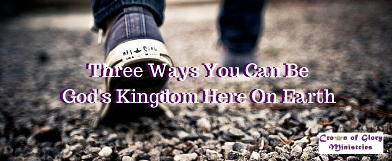 32. Three Ways You Can Be God's Kingdom Here On Earth