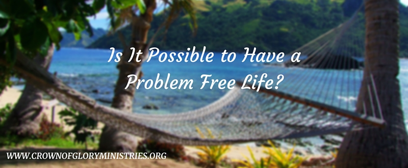 4. Is It Possible to Have a Problem Free Life