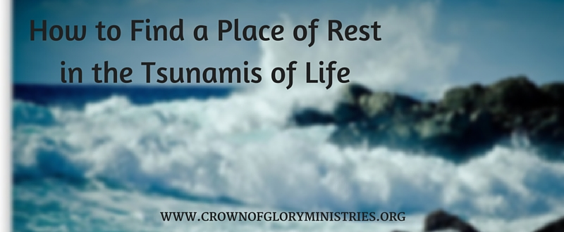 11. How to Find a Place of Rest in the Tsunamis of Life