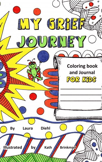 My Grief Journey: Coloring Book and Journal FOR KIDS